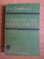 Anticariat: Ion Zamfirescu - Oameni pe care i-am cunoscut