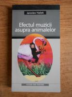 Anticariat: Jaroslav Hasek - Efectul muzicii asupra animalelor