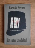 Karinthy Frigyes - Un om umblat
