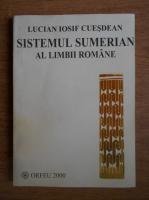 Lucian Iosif Cuesdean - Sistemul sumerian al limbii romane