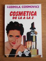 Ludmila Cosmovici - Cosmetica de la A la Z