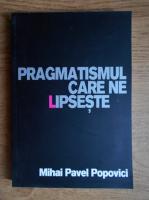 Anticariat: Mihael Pavel Popovici - Pragmatismul care ne lipseste