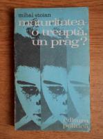 Anticariat: Mihai Stoian - Maturitatea, o treapta, un prag?