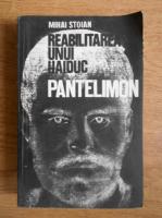 Mihai Stoian - Reabilitarea unui haiduc: Pantelimon