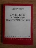 Anticariat: Mircea Braga - V. Voiculescu in orizontul traditionalismului