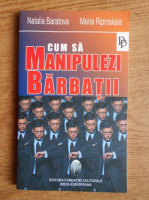 Anticariat: Natalia Baratova - Cum sa manipulezi barbatii