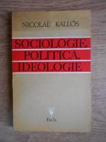 Anticariat: Nicolae Kallos - Sociologie, politica, ideologie