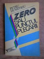 Petru Dumitriu - Zero sau punctul plecarii