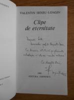 Valentin Hossu Longin - Clipe de eternitate (cu autograful autorului)