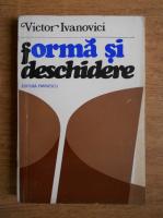 Anticariat: Victor Ivanovici - Forma si deschidere
