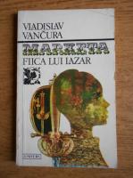 Anticariat: Vladislav Vancura - Marketa, fiica lui Lazar