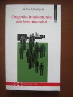 Anticariat: Alain Besancon - Originile intelectuale ale leninismului