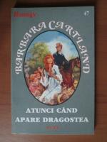 Anticariat: Barbara Cartland - Atunci cand apare dragostea