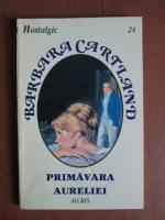 Anticariat: Barbara Cartland - Primavara Aureliei