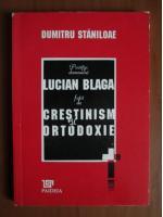 Anticariat: Dumitru Staniloae - Pozitia domnului Lucian Blaga fata de crestinism si ortodoxie