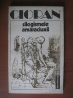 Emil Cioran - Silogismele amaraciunii