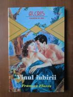 Anticariat: Frances Flores - Vinul iubirii