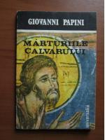 Giovanni Papini - Marturiile calvarului