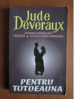 Anticariat: Jude Deveraux - Pentru totdeauna
