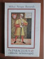 Anticariat: Mihai Neagu Basarab - Paracelsus. Calatorie neintrerupta