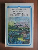 Anticariat: Mihail Sadoveanu - Tara de dincolo de negura. Imparatia apelor