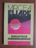Mircea Eliade - Biblioteca maharajahului