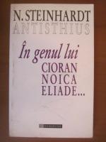 Nicolae Steinhardt - In genul lui Cioran, Noica, Eliade...