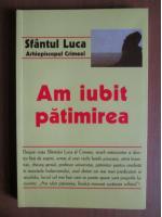 Anticariat: Sfantul Luca - Am iubit patimirea