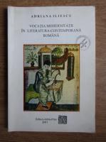 Anticariat: Adriana Iliescu - Vocatia modernitatii in literatura contemporana romana