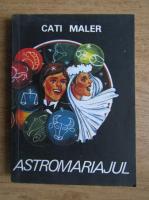 Anticariat: Cati Maler - Astromariajul
