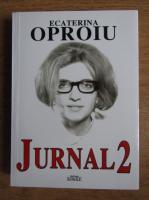 Anticariat: Ecaterina Oproiu - Jurnal 2