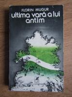 Anticariat: Florin Mugur - Ultima vara a lui Antim