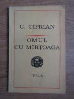 Anticariat: G. Ciprian - Omul cu martoaga