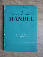 Georg Friedrich Handel. Viata in imagini