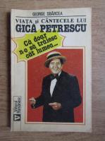 George Sbarcea - Viata si cantecele lui Gica Petrescu