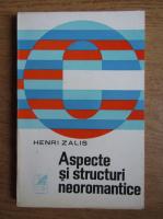 Anticariat: Henri Zalis - Aspecte si structuri neoromantice