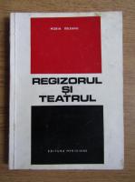 Anticariat: Horia Deleanu - Regizorul si teatrul