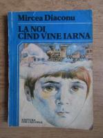 Mircea Diaconu - La noi cand vine iarna