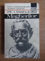 Anticariat: Paul Cernovodeanu - Pe urmele Magherilor