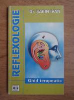 Sabin Ivan - Reflexologie. Ghid terapeutic