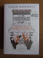Sarah Bakewell - At the Existentialist Cafe. Freedom, being and apricot cocktails