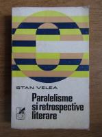 Anticariat: Stan Velea - Paralelisme si retrospective literare