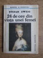 Stefan Zweig - 24 de ore din viata unei femei