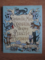 T. S. Eliot - Cartea lui Mos Oposum despre pisicile poznase