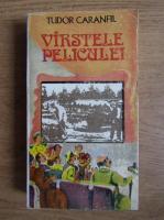 Tudor Caranfil - Varstele peliculei (volumul 1)