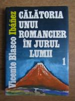 Vicente Blasco Ibanez - Calatoria unui romancier in jurul lumii (volumul 1)