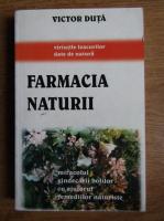 Anticariat: Victor Duta - Farmacia naturii. Miracolul vindecarii cu ajutorul remediilor naturale