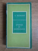 Viorel Roman - Stiinta si marxismul