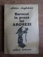 Anticariat: Adrian Anghelescu - Barocul in proza lui Arghezi