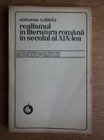 Anticariat: Adriana Iliescu - Realismul in literatura romana in secolul al XIX-lea
